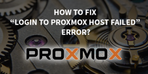 "How to Fix ""Login to Proxmox Host Failed"" Error?"