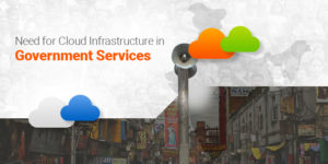 Need For Cloud Infrastructure In Government Services