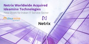 Netrix Worldwide Acquires Ideamine Technologies – New Boom for Indian IT Service Sector