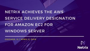 Netrix Achieves the AWS Service Delivery Designation for Amazon EC2 for Windows Server