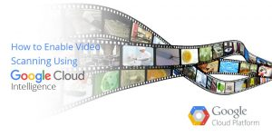 How to Enable Video Scanning Using Google Cloud Intelligence